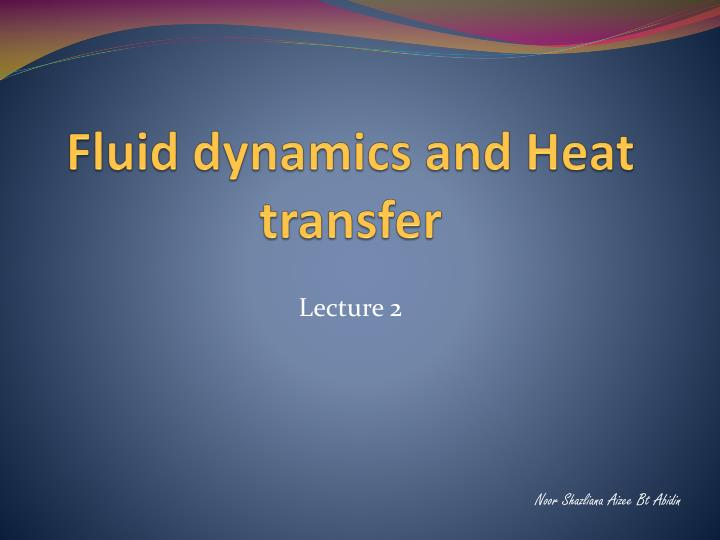 Fluid dynamics and heat transfer