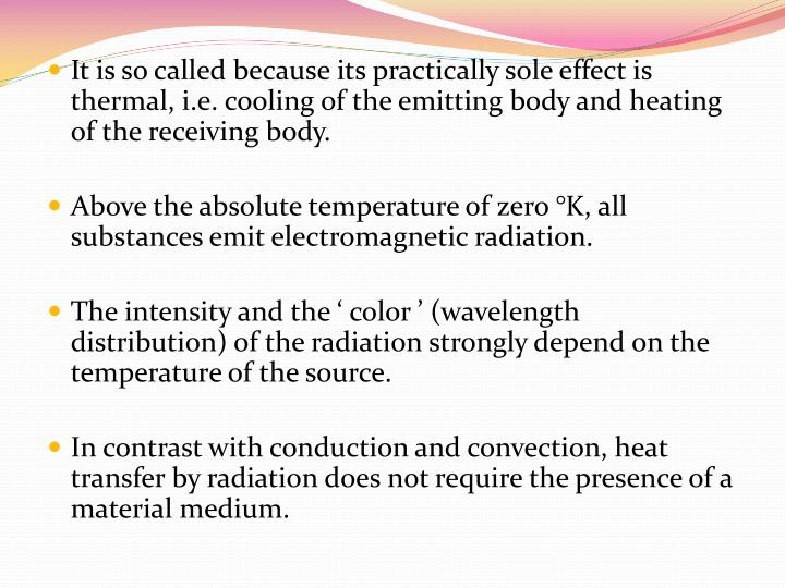 It is so called because its practically sole effect is thermal, i.e. cooling of the emitting body and heating of the receiving body.
