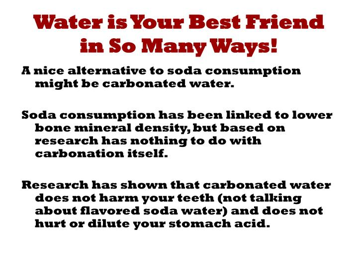 Water is Your Best Friend in So Many Ways!