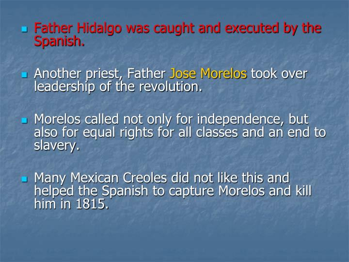 Father Hidalgo was caught and executed by the Spanish.