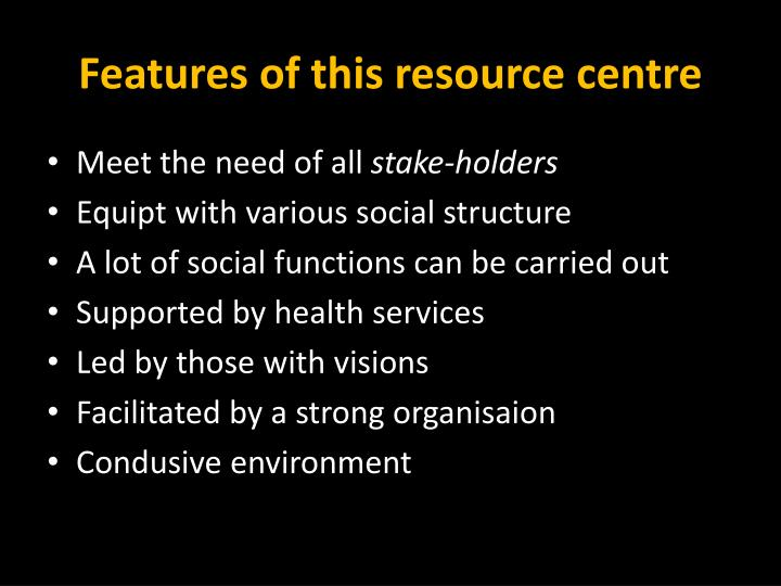 Features of this resource centre