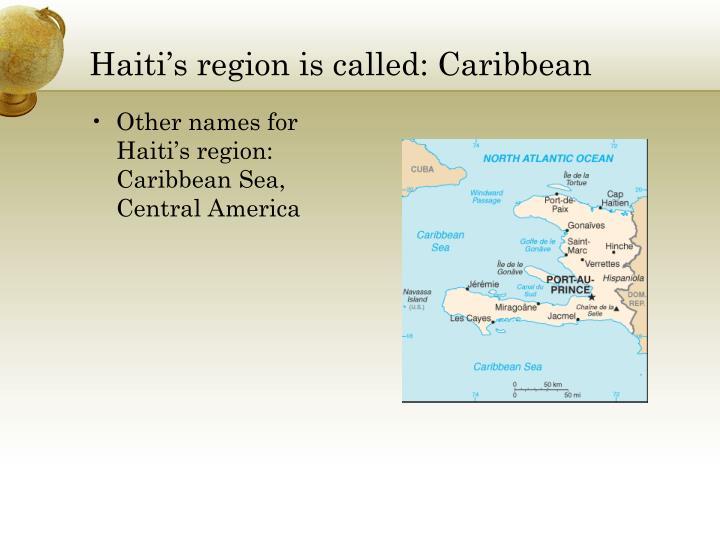 Haiti's region is called: Caribbean