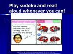 play sudoku and read aloud whenever you can