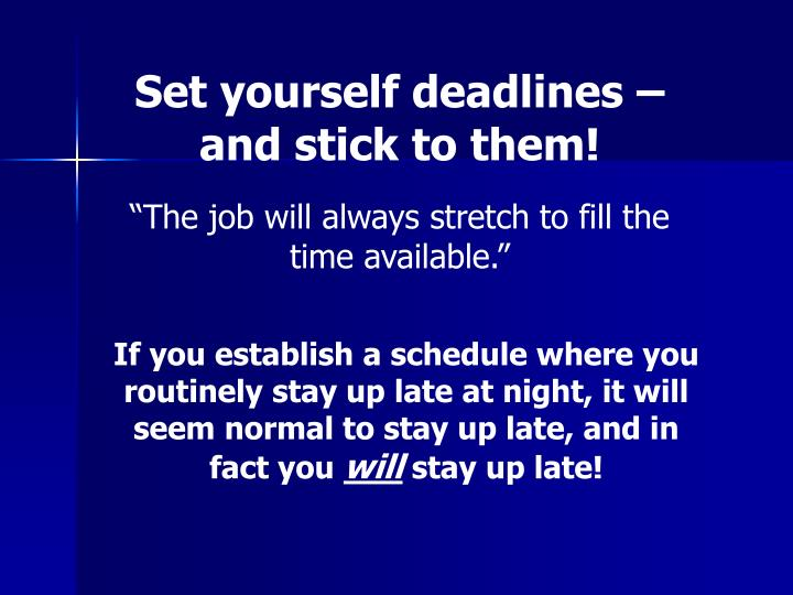 Set yourself deadlines – and stick to them!