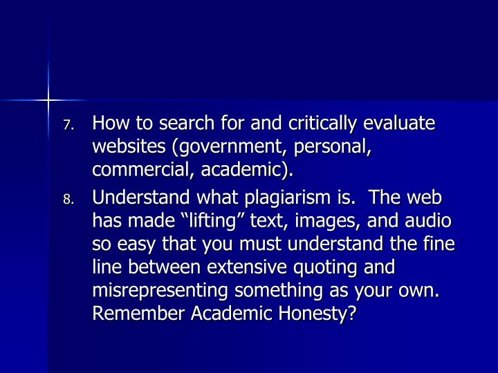 How to search for and critically evaluate websites (government, personal, commercial, academic).
