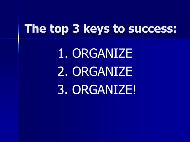 The top 3 keys to success: