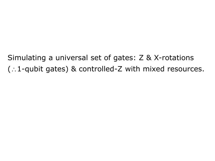 Simulating a universal set of gates: Z & X-rotations   (