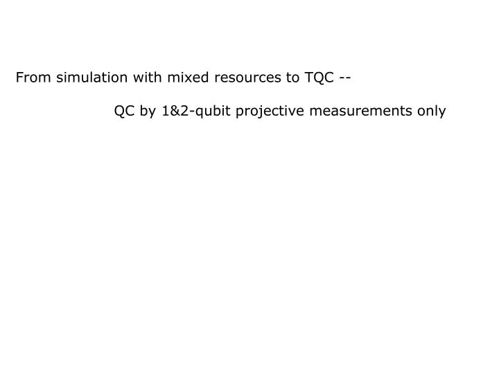 From simulation with mixed resources to TQC --