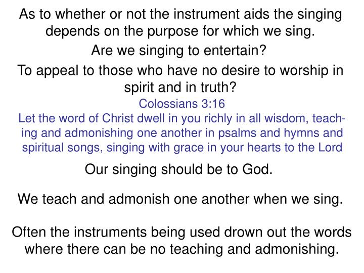 As to whether or not the instrument aids the singing depends on the purpose for which we sing.
