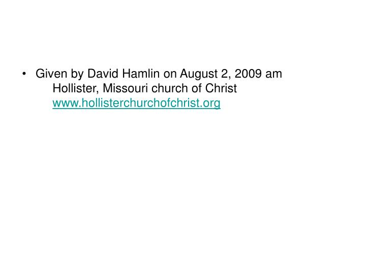 Given by David Hamlin on August 2, 2009 am