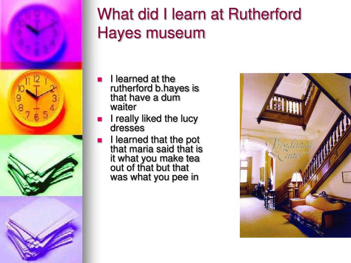 What did I learn at Rutherford Hayes museum