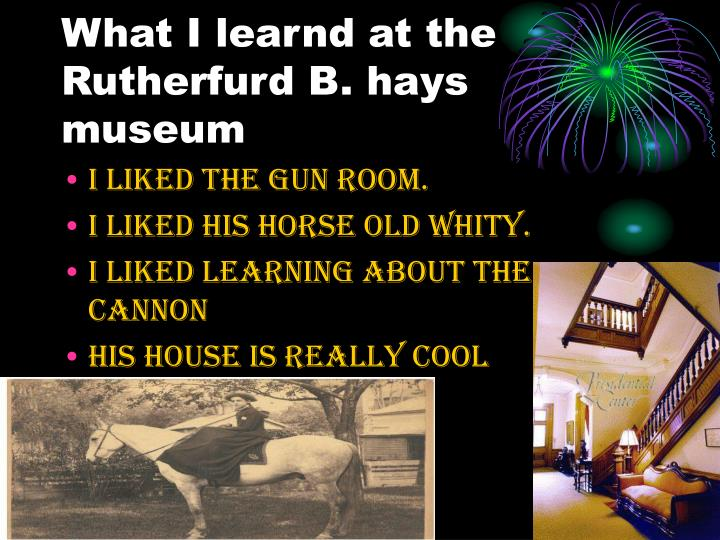 What I learnd at the Rutherfurd B. hays museum