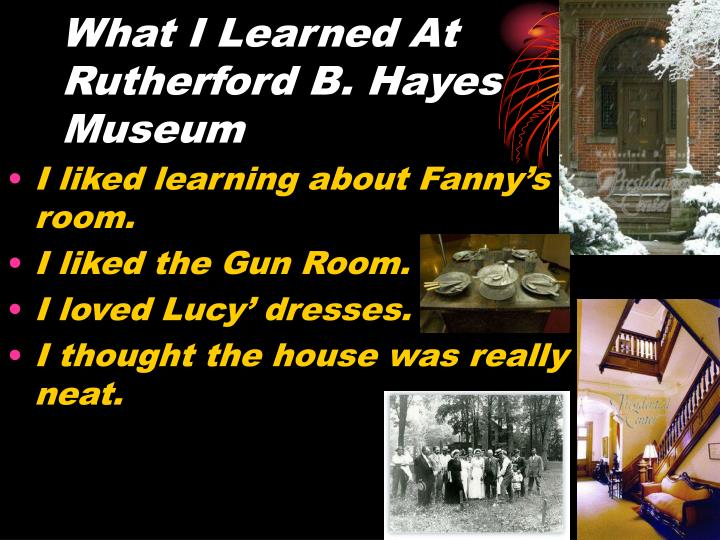 What I Learned At Rutherford B. Hayes Museum