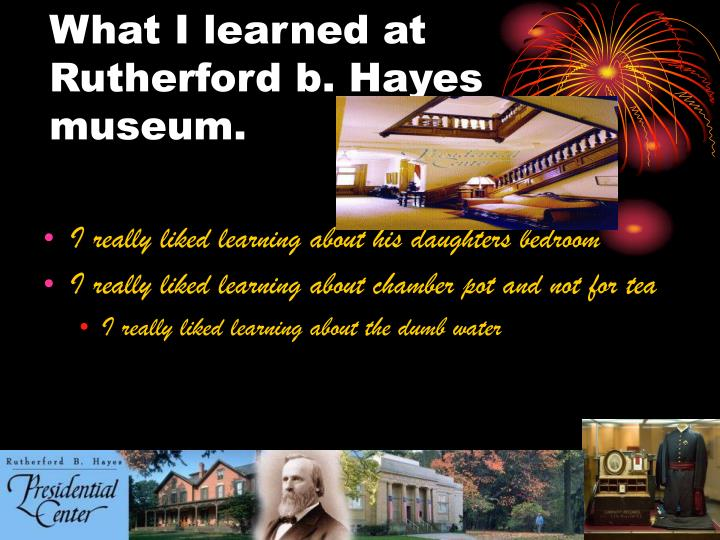 What I learned at Rutherford b. Hayes museum.