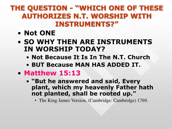 "THE QUESTION - ""WHICH ONE OF THESE AUTHORIZES N.T. WORSHIP WITH INSTRUMENTS?"""