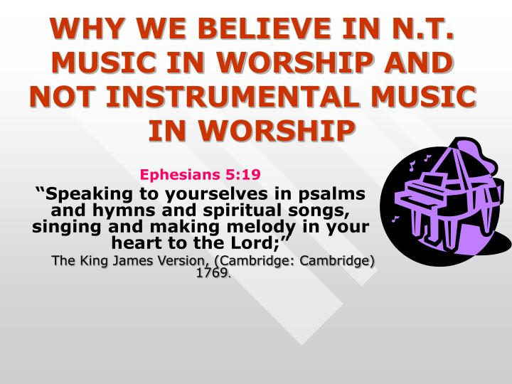 Why we believe in n t music in worship and not instrumental music in worship