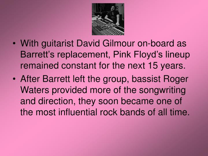 With guitarist David Gilmour on-board as Barrett's replacement, Pink Floyd's lineup remained constant for the next 15 years.