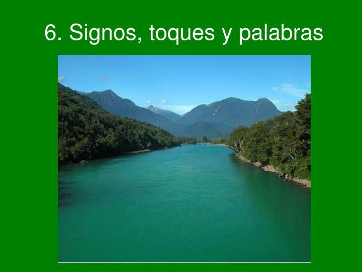 6. Signos, toques y palabras