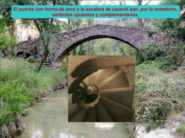 El puente con forma de arco y la escalera de caracol son, por lo antedicho,