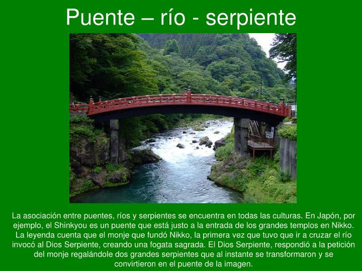 Puente – río - serpiente