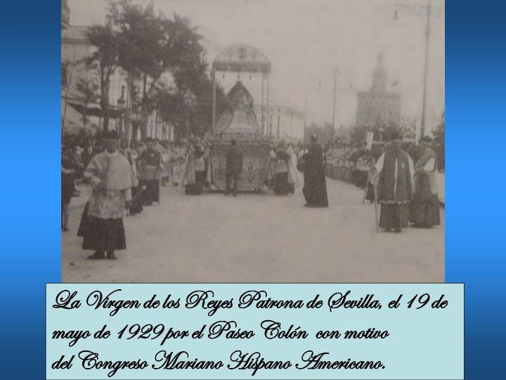 La Virgen de los Reyes Patrona de Sevilla, el 19 de mayo de 1929 por el Paseo Colón con motivo delCongreso Mariano Hispano Americano.