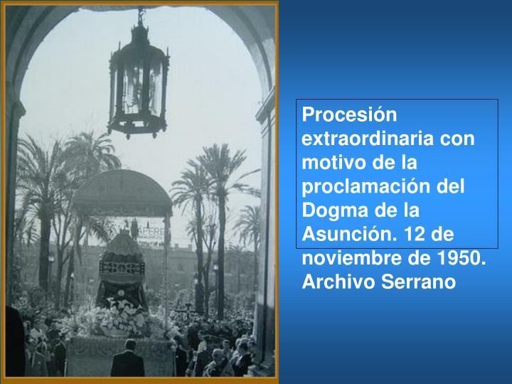 Procesión extraordinaria con motivo de la proclamación del Dogma de la Asunción. 12 de noviembre de 1950. Archivo Serrano