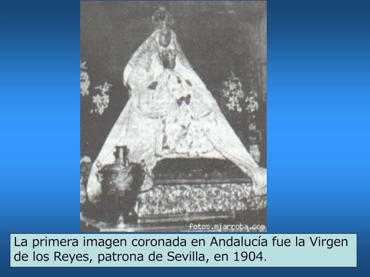 La primera imagen coronada en Andalucía fue la Virgen de los Reyes, patrona de Sevilla, en 1904