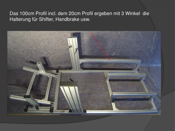 Das 100cm Profil incl. dem 20cm Profil ergeben mit 3 Winkel  die Halterung für
