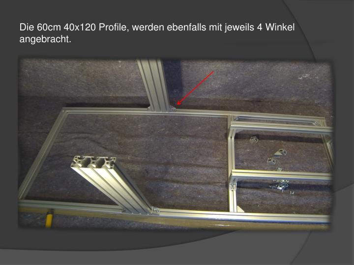 Die 60cm 40x120 Profile, werden ebenfalls mit jeweils 4 Winkel angebracht.