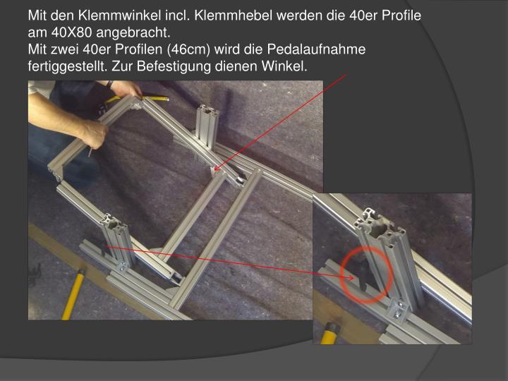 Mit den Klemmwinkel incl. Klemmhebel werden die 40er Profile am 40X80 angebracht.