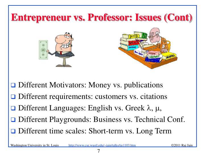 Entrepreneur vs. Professor: Issues (Cont)