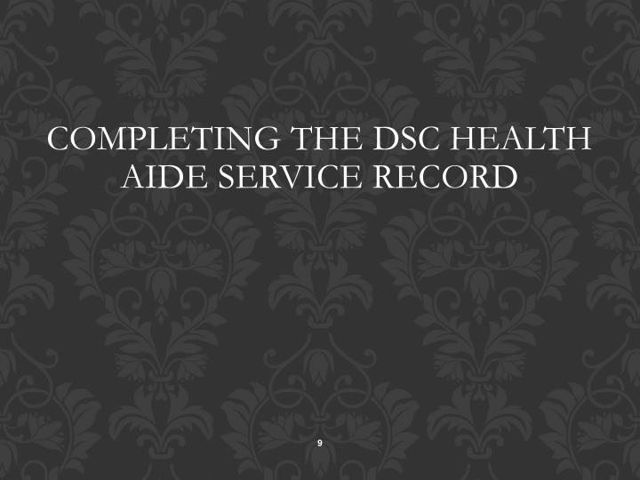 COMPLETING THE DSC HEALTH AIDE SERVICE RECORD
