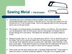 sawing metal hacksaws