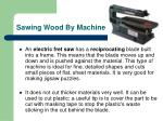 sawing wood by machine