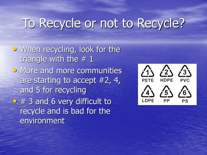 To Recycle or not to Recycle?