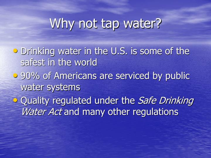 Why not tap water?