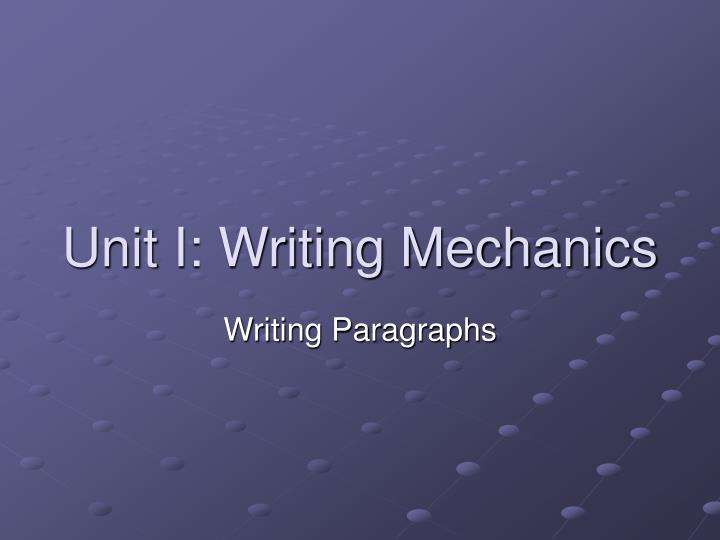 Unit i writing mechanics