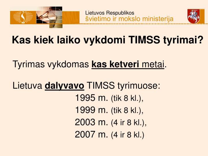 Kas kiek laiko vykdomi TIMSS tyrimai?