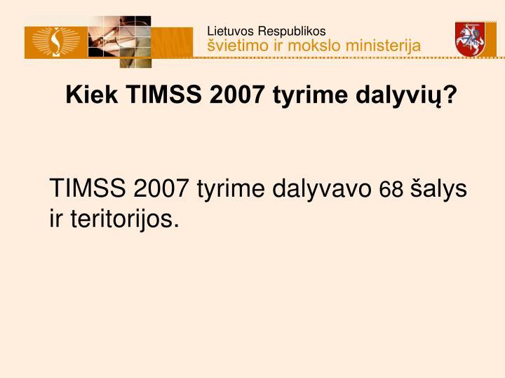 Kiek TIMSS 2007 tyrime dalyvių?