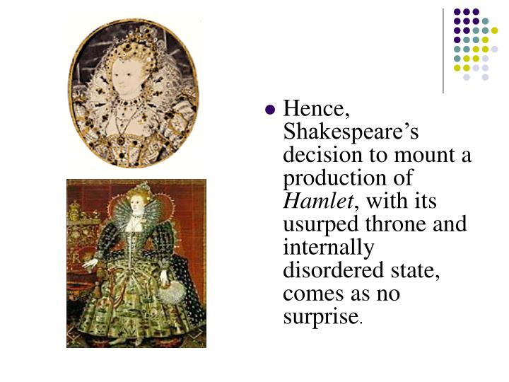 Hence, Shakespeare's decision to mount a production of