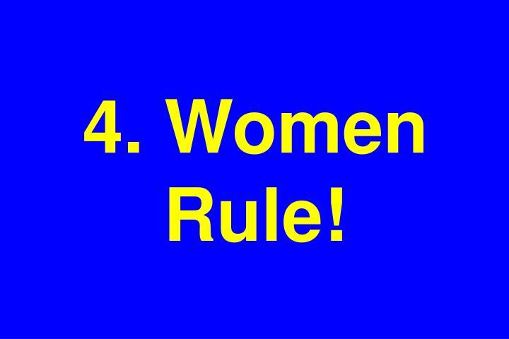 4. Women Rule!