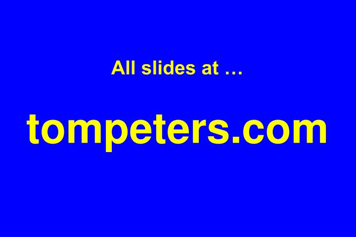 All slides at tompeters com