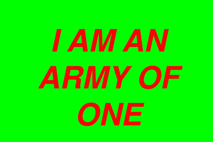I AM AN ARMY OF ONE