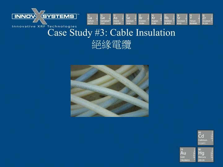 Case Study #3: Cable Insulation