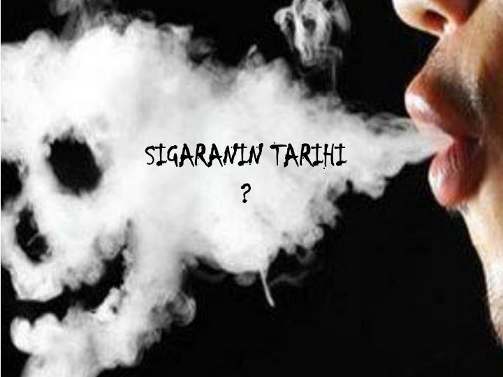 SIGARANIN TARIHI