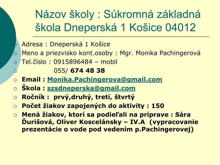 Názov školy : Súkromná základná škola Dneperská 1 Košice 04012