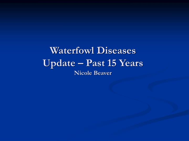 Waterfowl diseases update past 15 years nicole beaver