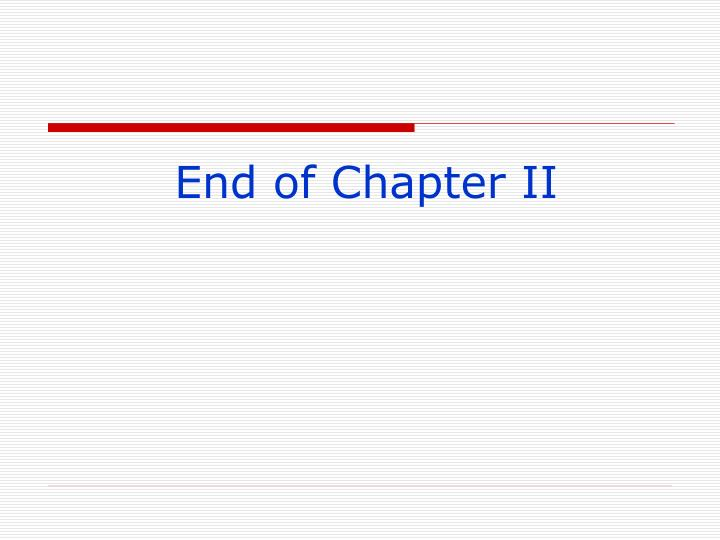 End of Chapter II
