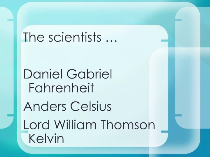 The scientists …