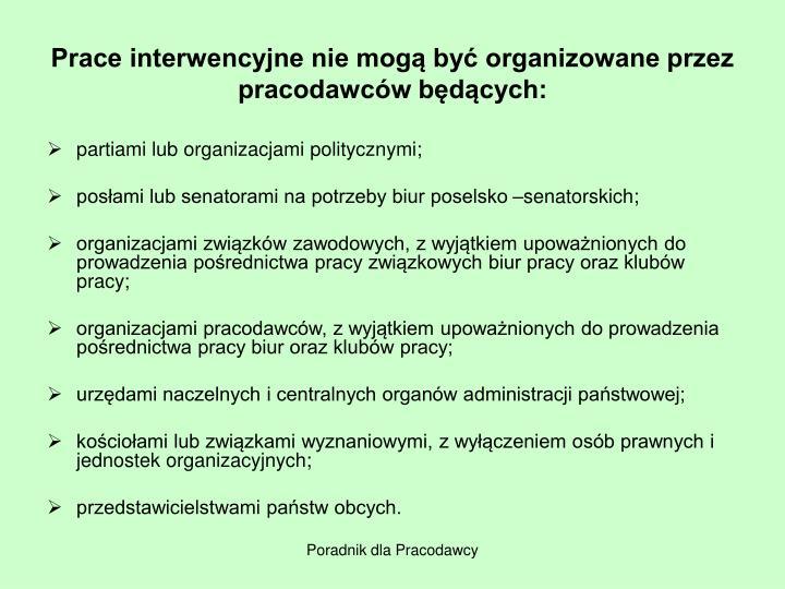 Prace interwencyjne nie mogą być organizowane przez pracodawców będących: